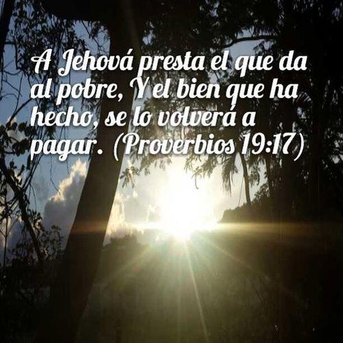 Proverbios17_19 quien da al Pobre sera devuelto por Gracia y en Bienes por el Altísimo...