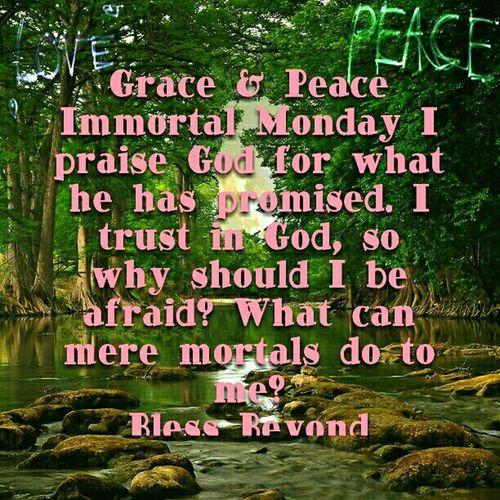 Grace & Peace Immortal Monday